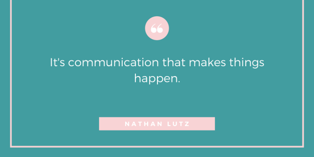 It's communication that makes things happen.